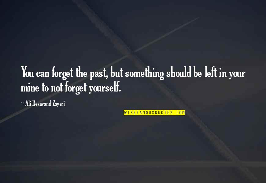 Forgetting The Past Quotes By Ali Rezavand Zayeri: You can forget the past, but something should