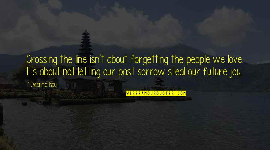 Forgetting The Past Quotes By Deanna Roy: Crossing the line isn't about forgetting the people