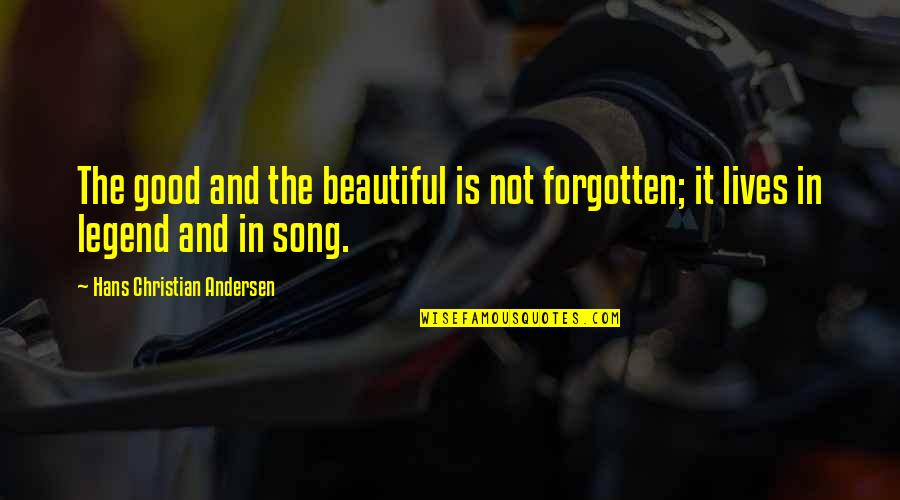 Forgetting The Past Quotes By Hans Christian Andersen: The good and the beautiful is not forgotten;