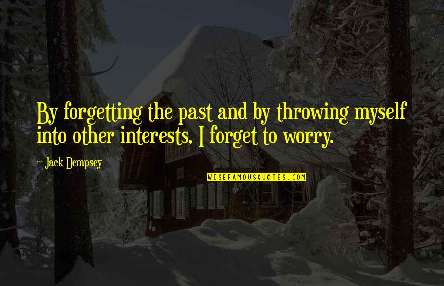Forgetting The Past Quotes By Jack Dempsey: By forgetting the past and by throwing myself