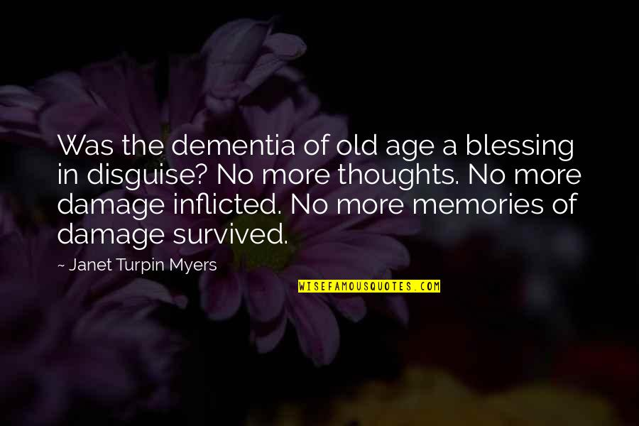 Forgetting The Past Quotes By Janet Turpin Myers: Was the dementia of old age a blessing