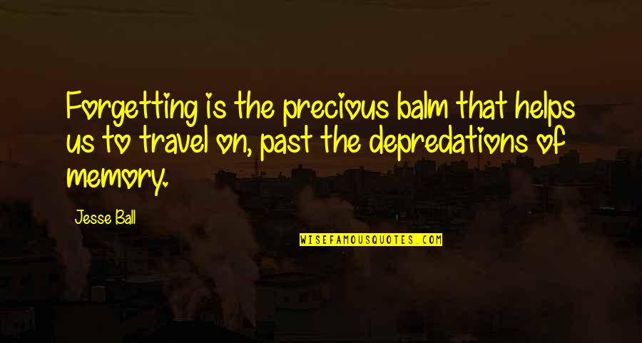 Forgetting The Past Quotes By Jesse Ball: Forgetting is the precious balm that helps us