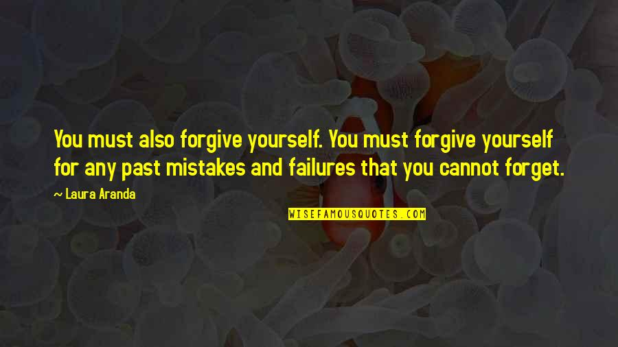 Forgetting The Past Quotes By Laura Aranda: You must also forgive yourself. You must forgive
