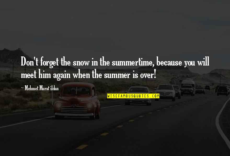 Forgetting The Past Quotes By Mehmet Murat Ildan: Don't forget the snow in the summertime, because