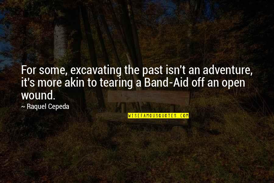 Forgetting The Past Quotes By Raquel Cepeda: For some, excavating the past isn't an adventure,