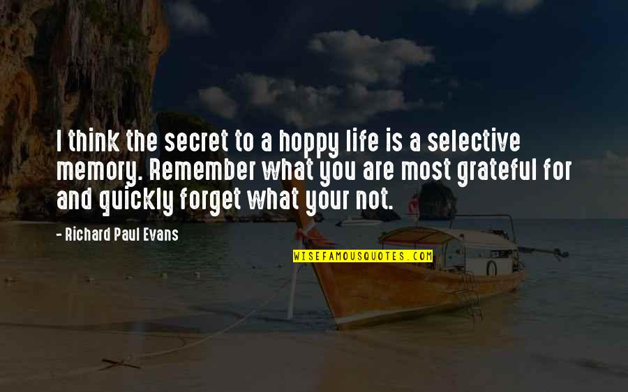 Forgetting The Past Quotes By Richard Paul Evans: I think the secret to a hoppy life