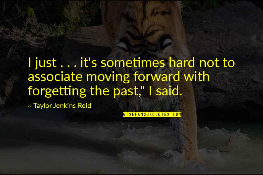 Forgetting The Past Quotes By Taylor Jenkins Reid: I just . . . it's sometimes hard