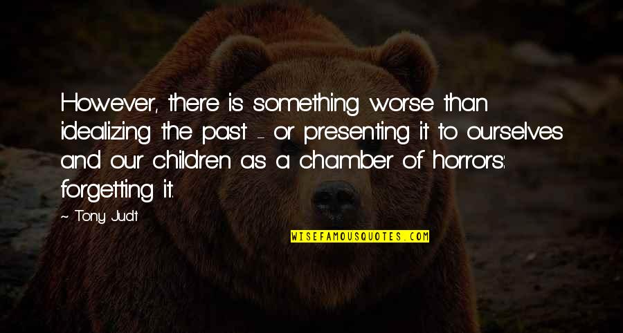 Forgetting The Past Quotes By Tony Judt: However, there is something worse than idealizing the