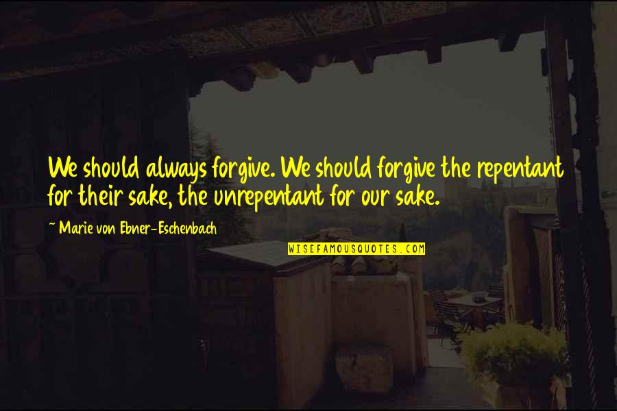Forgive For Your Own Sake Quotes By Marie Von Ebner-Eschenbach: We should always forgive. We should forgive the