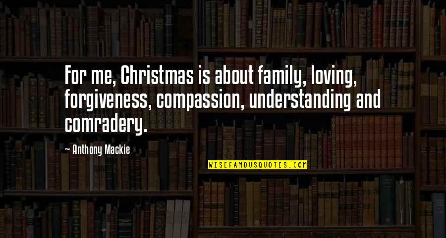 Forgiveness And Family Quotes By Anthony Mackie: For me, Christmas is about family, loving, forgiveness,