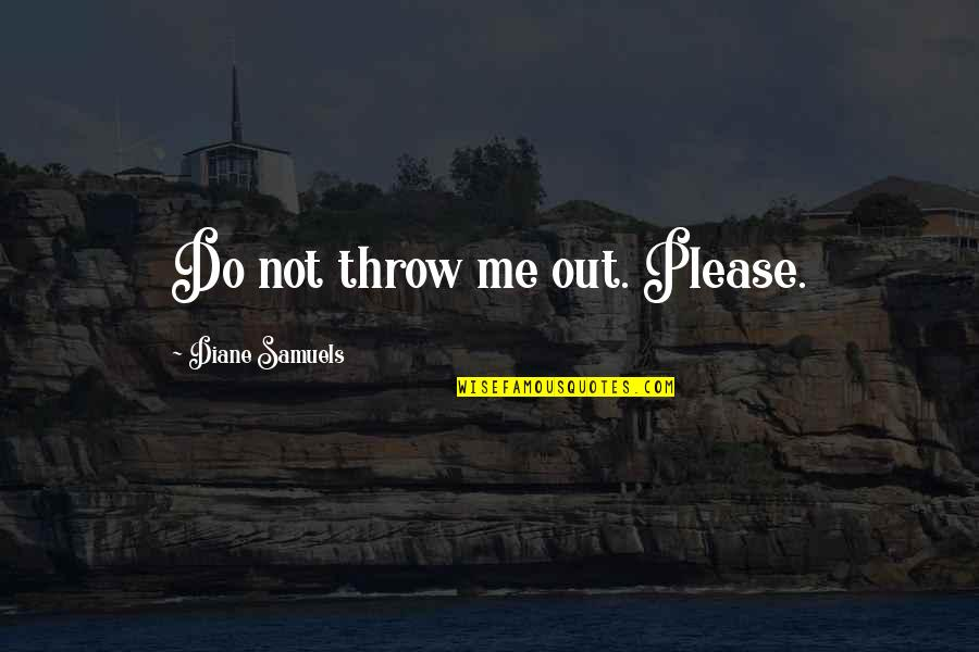 Forgiveness And Family Quotes By Diane Samuels: Do not throw me out. Please.