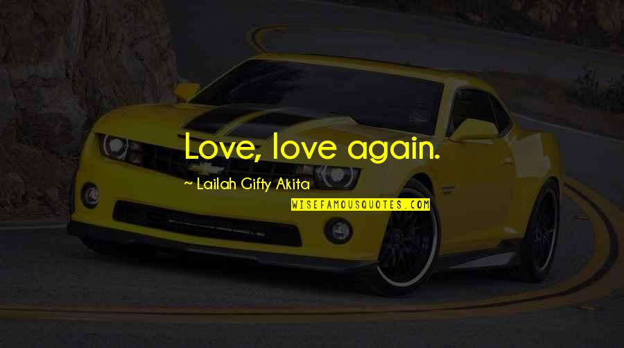 Forgiveness And Family Quotes By Lailah Gifty Akita: Love, love again.