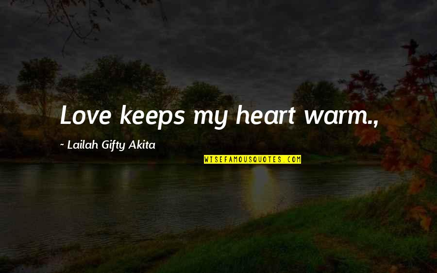 Forgiveness And Family Quotes By Lailah Gifty Akita: Love keeps my heart warm.,