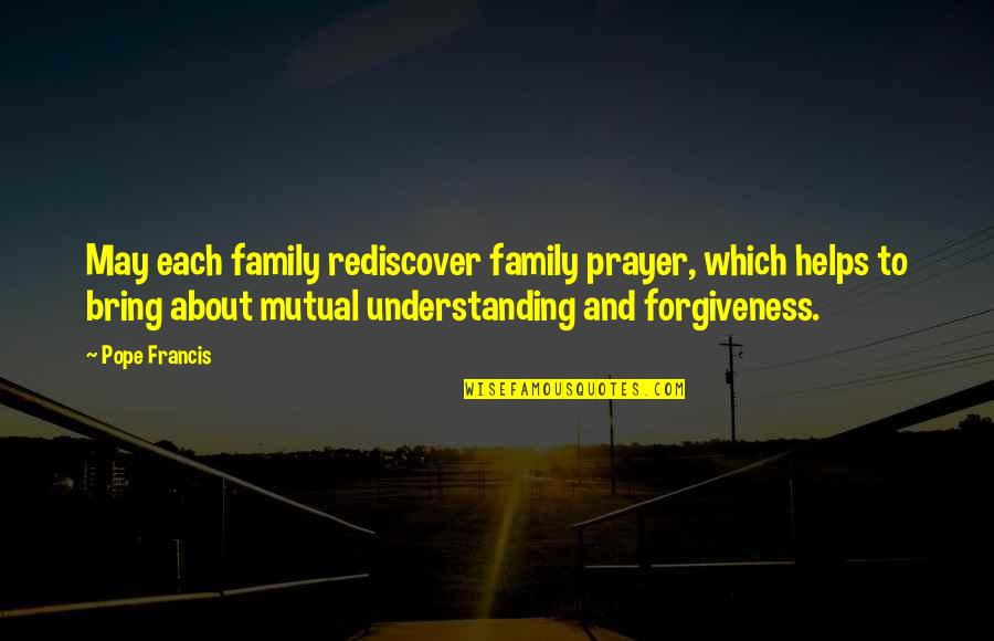 Forgiveness And Family Quotes By Pope Francis: May each family rediscover family prayer, which helps