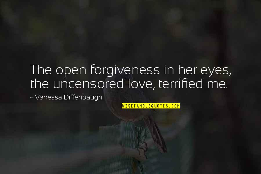 Forgiveness And Family Quotes By Vanessa Diffenbaugh: The open forgiveness in her eyes, the uncensored