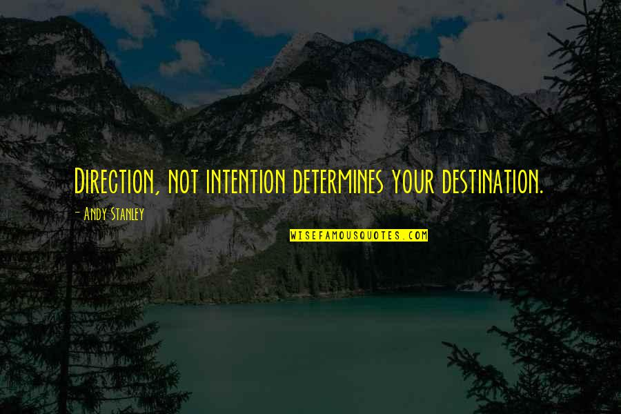 Forgiveness And Love Tumblr Quotes By Andy Stanley: Direction, not intention determines your destination.