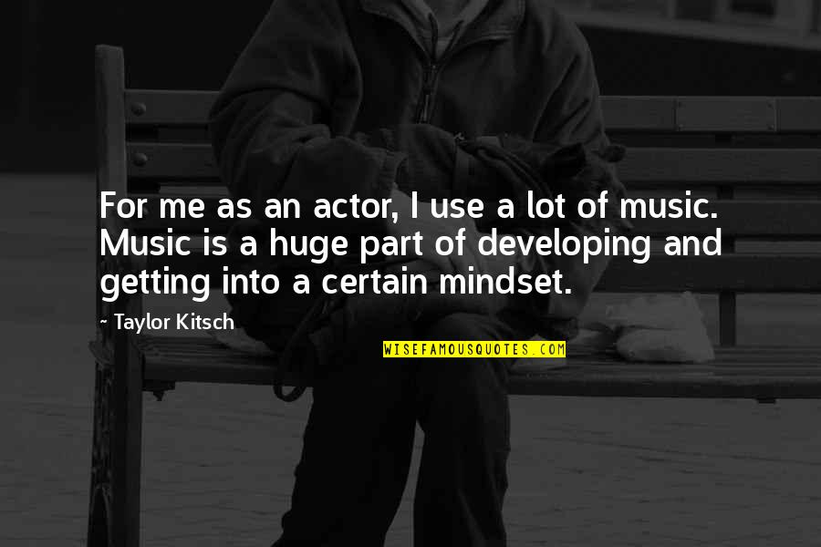 Forgiveness And Love Tumblr Quotes By Taylor Kitsch: For me as an actor, I use a