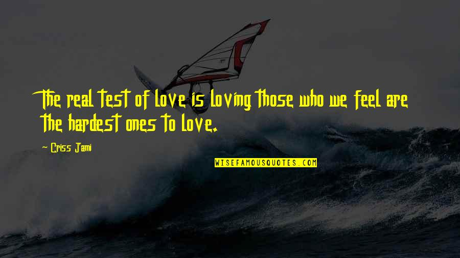 Forgiveness And Unconditional Love Quotes By Criss Jami: The real test of love is loving those