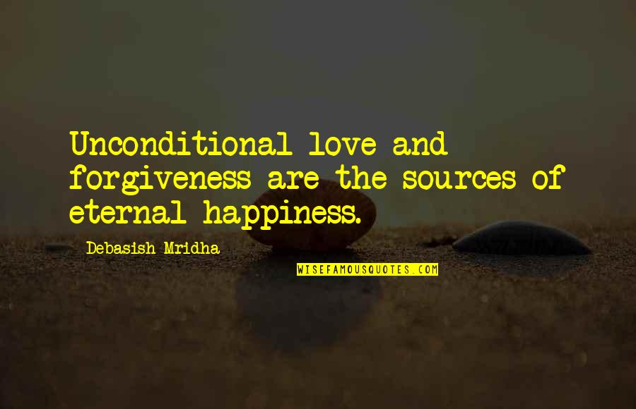 Forgiveness And Unconditional Love Quotes By Debasish Mridha: Unconditional love and forgiveness are the sources of