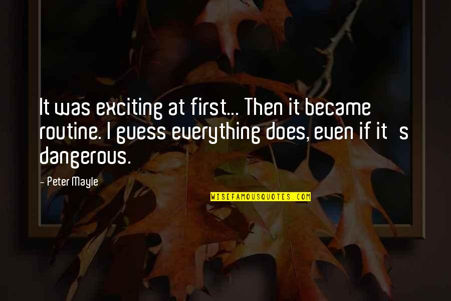 Forgiveness And Unconditional Love Quotes By Peter Mayle: It was exciting at first... Then it became
