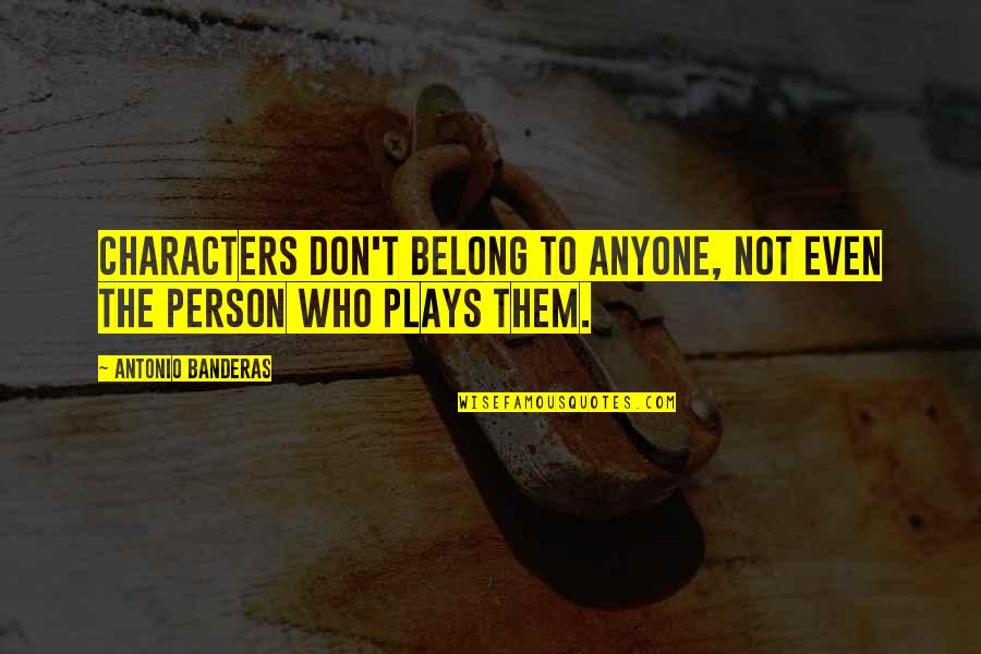 Forgiveness In Islam Quotes By Antonio Banderas: Characters don't belong to anyone, not even the