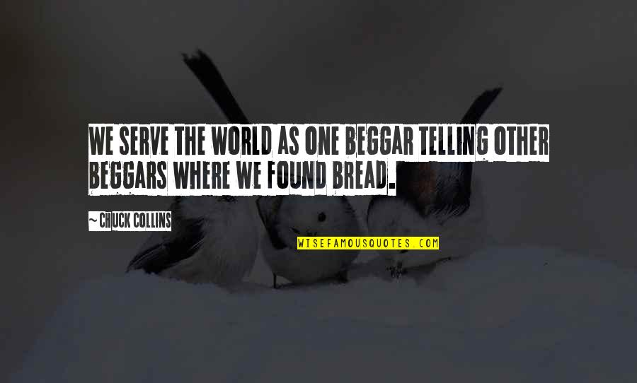 Forgiveness In Islam Quotes By Chuck Collins: We serve the world as one beggar telling