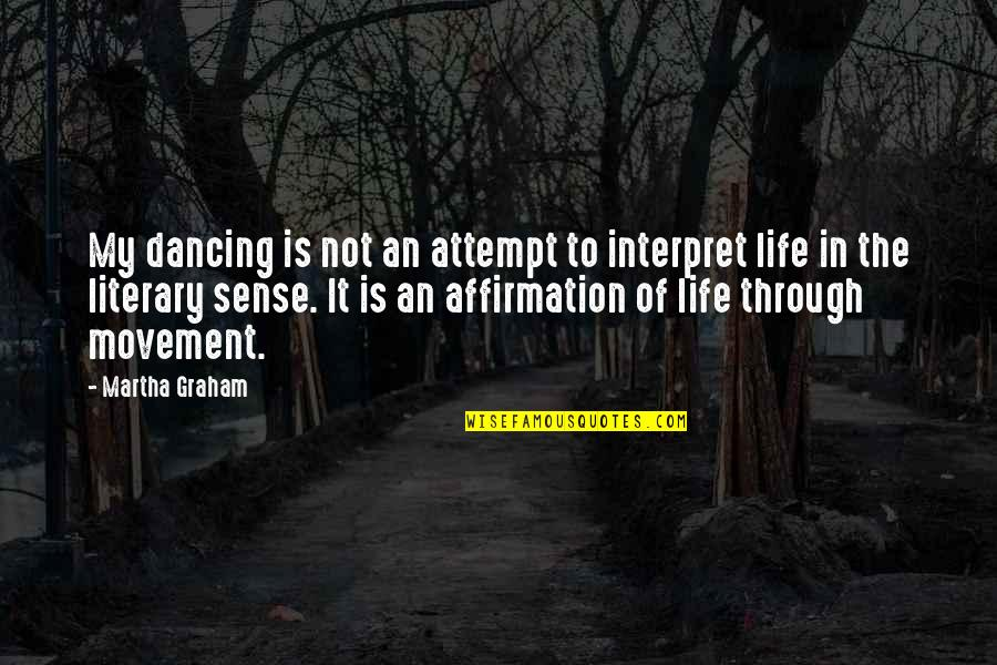 Forgiveness In Islam Quotes By Martha Graham: My dancing is not an attempt to interpret
