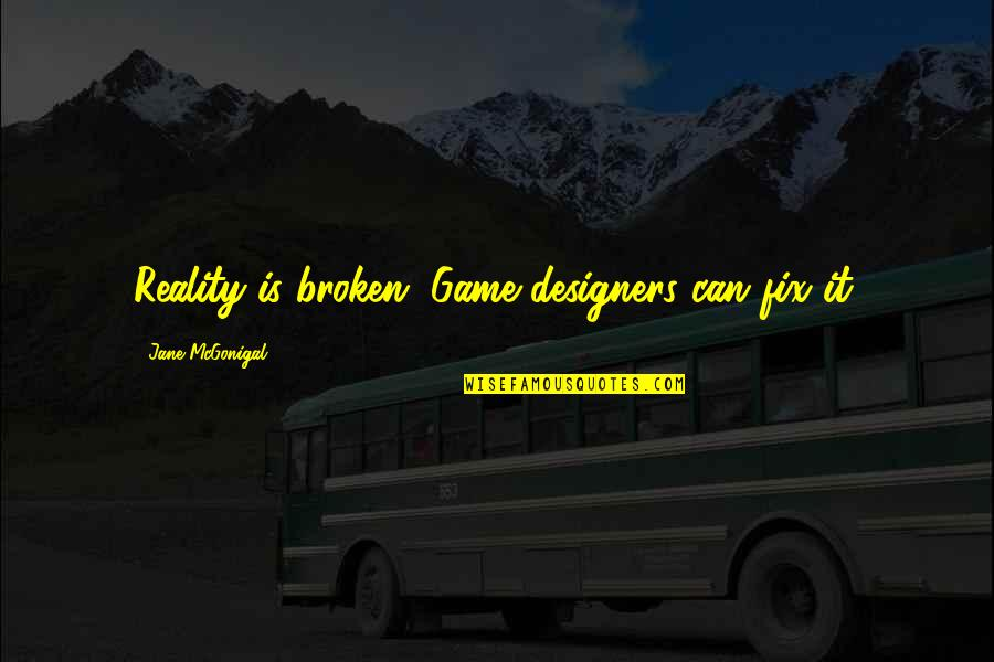 Forgiveness In Kite Runner Quotes By Jane McGonigal: Reality is broken. Game designers can fix it.