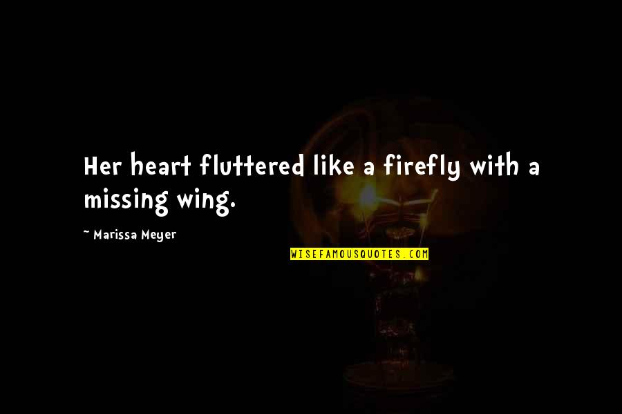 Forgiveness In Kite Runner Quotes By Marissa Meyer: Her heart fluttered like a firefly with a