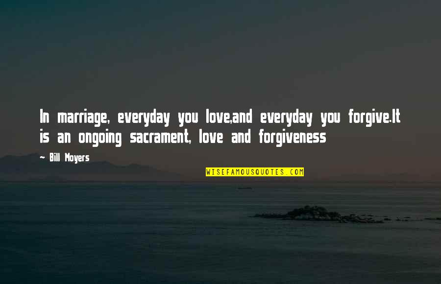 Forgiveness In Marriage Quotes By Bill Moyers: In marriage, everyday you love,and everyday you forgive.It