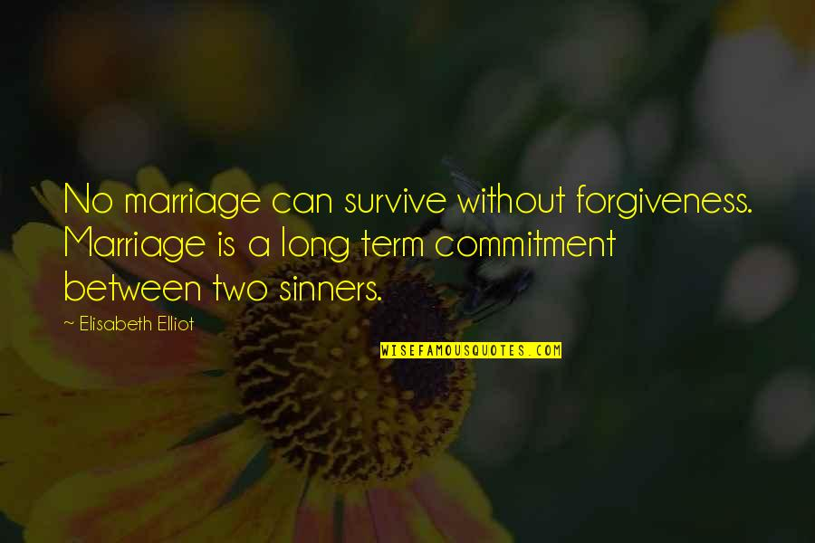 Forgiveness In Marriage Quotes By Elisabeth Elliot: No marriage can survive without forgiveness. Marriage is