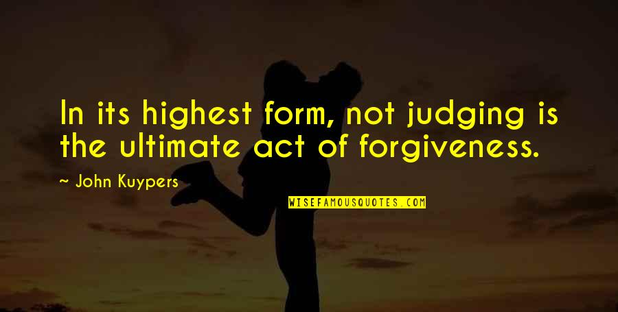 Forgiveness In Marriage Quotes By John Kuypers: In its highest form, not judging is the