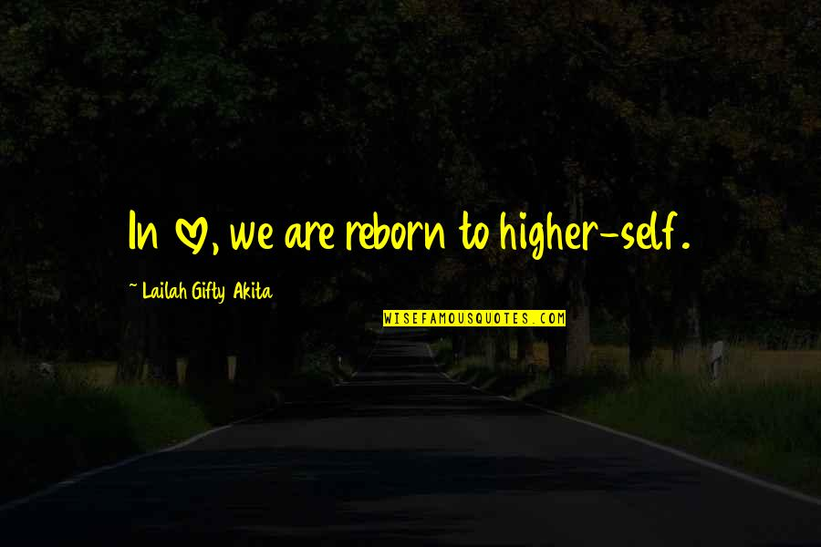 Forgiveness In Marriage Quotes By Lailah Gifty Akita: In love, we are reborn to higher-self.