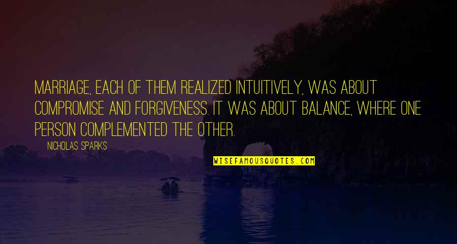 Forgiveness In Marriage Quotes By Nicholas Sparks: Marriage, each of them realized intuitively, was about