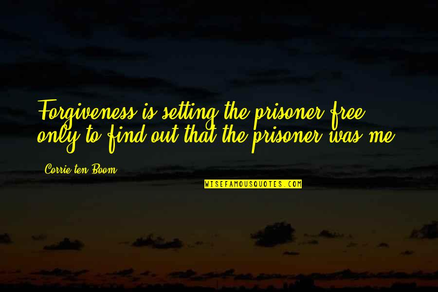 Forgiveness Setting You Free Quotes By Corrie Ten Boom: Forgiveness is setting the prisoner free, only to