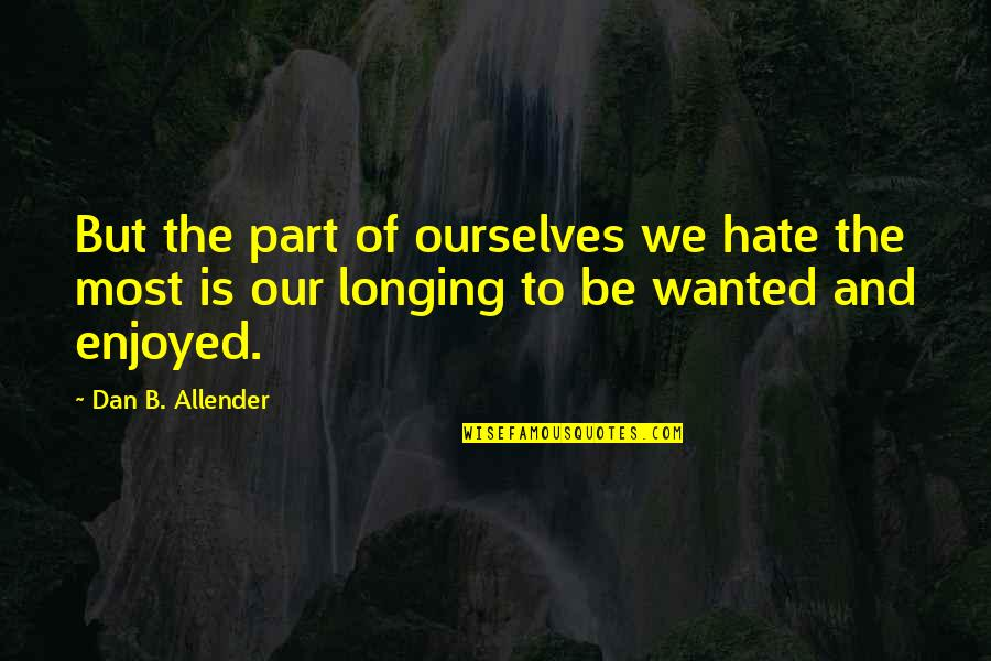 Forgiveness Setting You Free Quotes By Dan B. Allender: But the part of ourselves we hate the