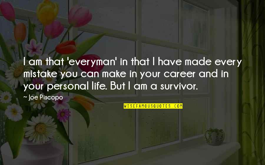 Forgiveness Setting You Free Quotes By Joe Piscopo: I am that 'everyman' in that I have