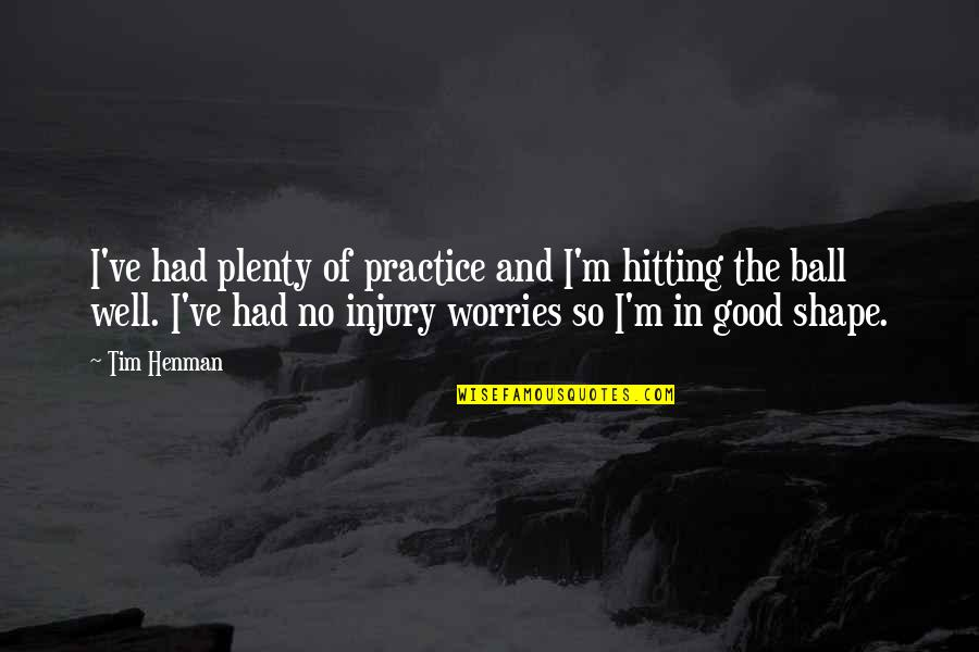 Forgiveness Setting You Free Quotes By Tim Henman: I've had plenty of practice and I'm hitting