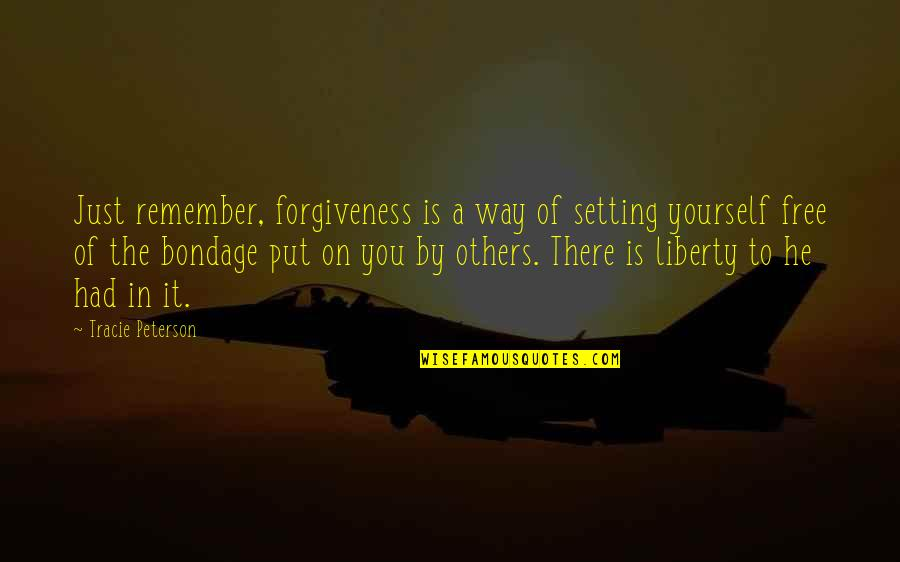 Forgiveness Setting You Free Quotes By Tracie Peterson: Just remember, forgiveness is a way of setting