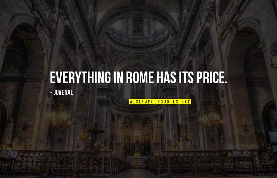 Forgiving A Cheating Boyfriend Quotes By Juvenal: Everything in Rome has its price.