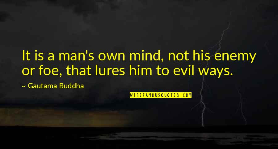 Forgiving Enemies Quotes By Gautama Buddha: It is a man's own mind, not his