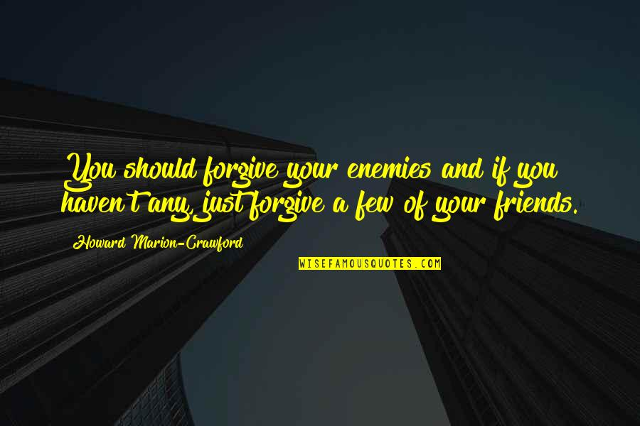 Forgiving Enemies Quotes By Howard Marion-Crawford: You should forgive your enemies and if you