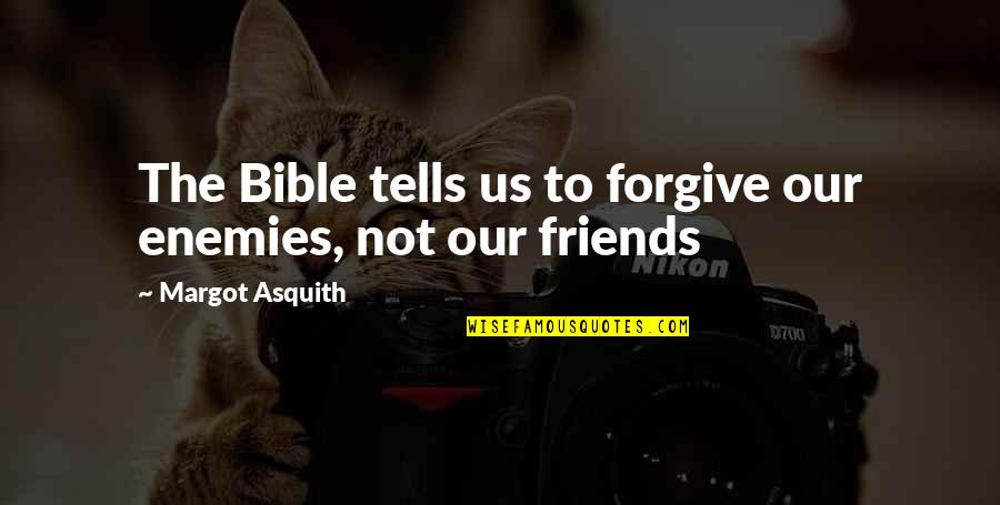 Forgiving Enemies Quotes By Margot Asquith: The Bible tells us to forgive our enemies,