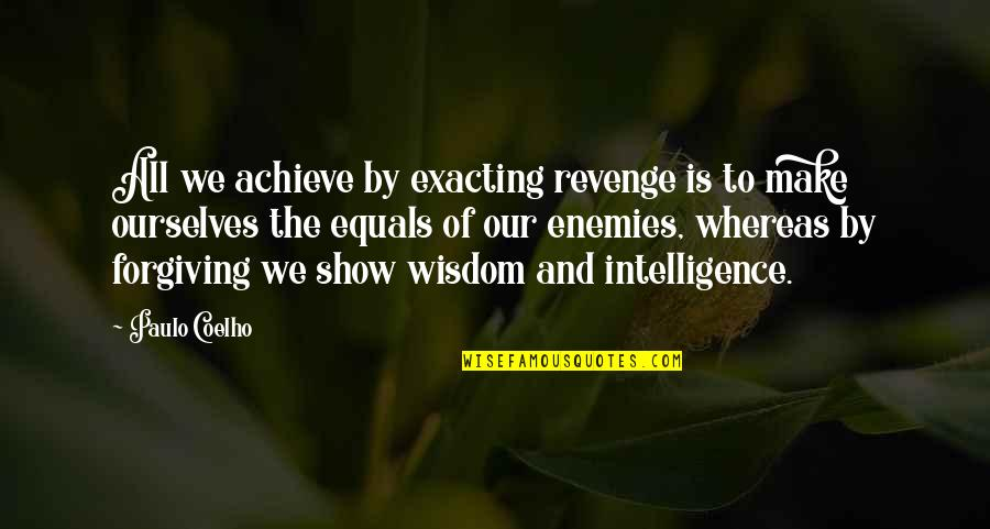 Forgiving Enemies Quotes By Paulo Coelho: All we achieve by exacting revenge is to