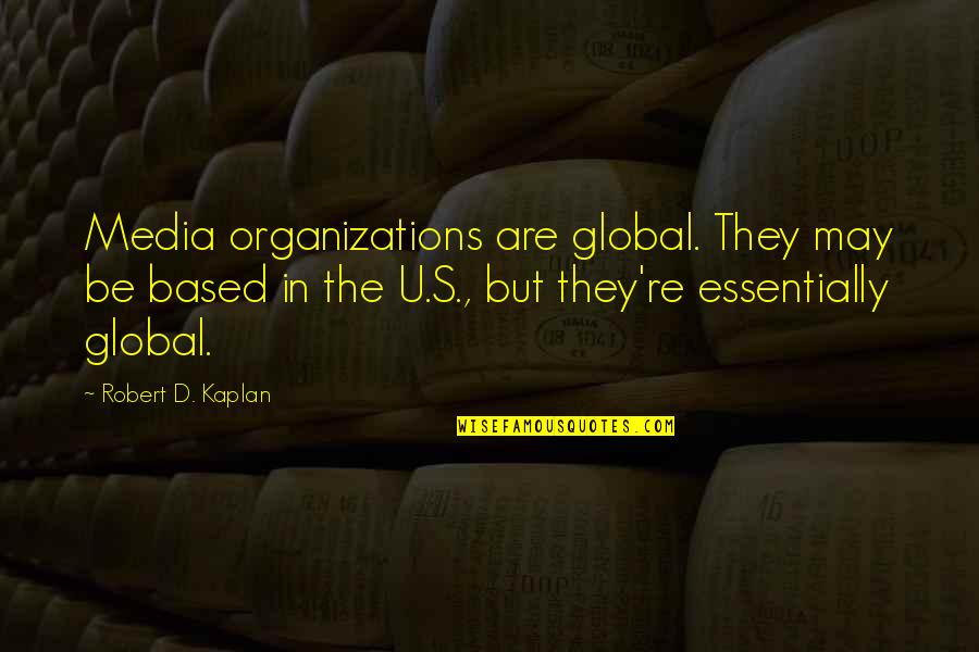 Forgiving Enemies Quotes By Robert D. Kaplan: Media organizations are global. They may be based
