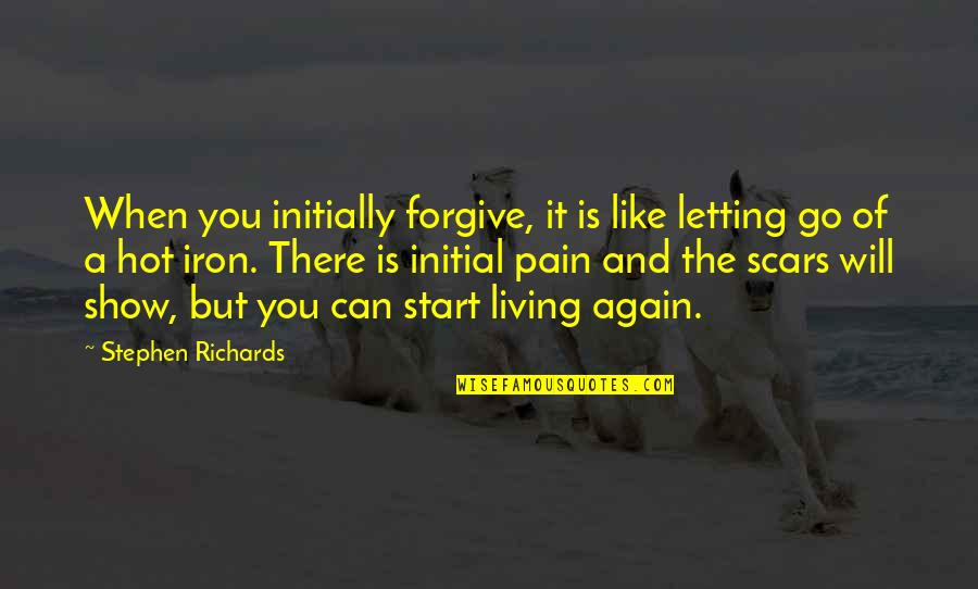 Forgiving Enemies Quotes By Stephen Richards: When you initially forgive, it is like letting