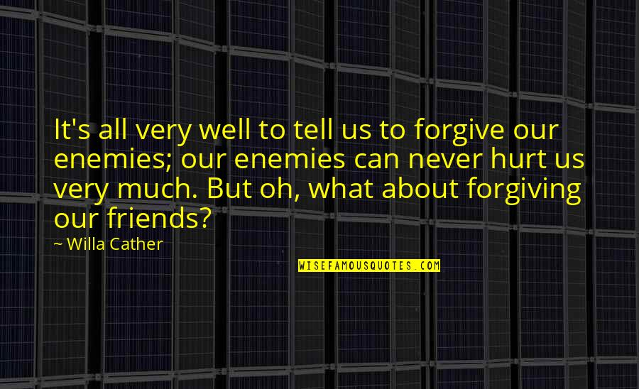Forgiving Enemies Quotes By Willa Cather: It's all very well to tell us to