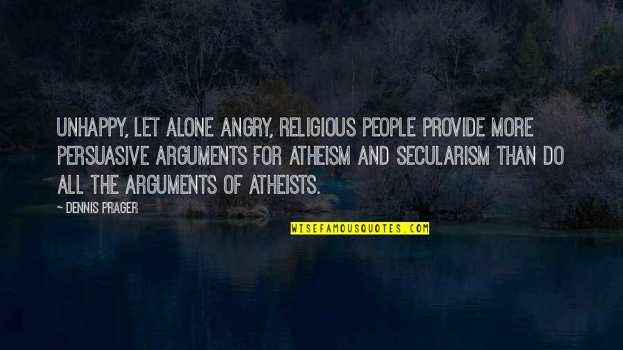 Forgiving For Cheating Quotes By Dennis Prager: Unhappy, let alone angry, religious people provide more