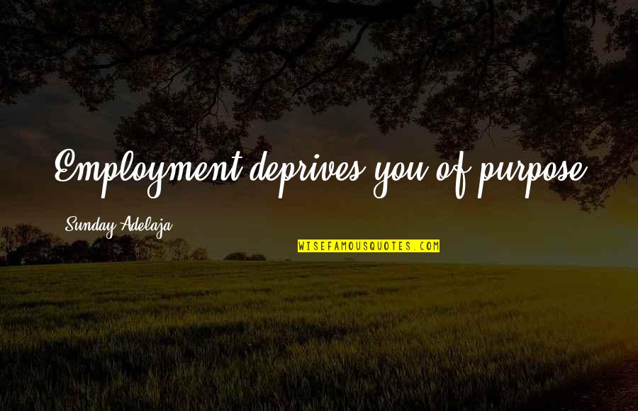 Forgiving For Cheating Quotes By Sunday Adelaja: Employment deprives you of purpose