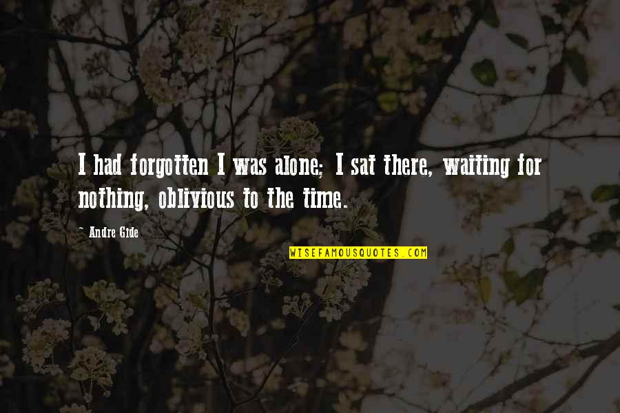 Forgotten And Alone Quotes By Andre Gide: I had forgotten I was alone; I sat